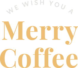 WE WISH YOU A MERRY COFFEE